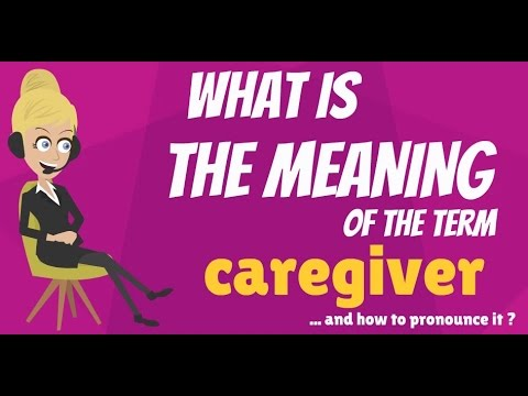 What is CAREGIVER? What does CAREGIVER mean? CAREGIVER meaning, definition & explanation