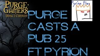 Purge casts a Pub ep. 25 ft. PyrionFlax