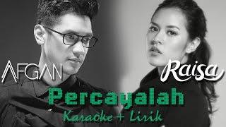 Raisa & Afgan - Percayalah (Karaoke + Lirik)