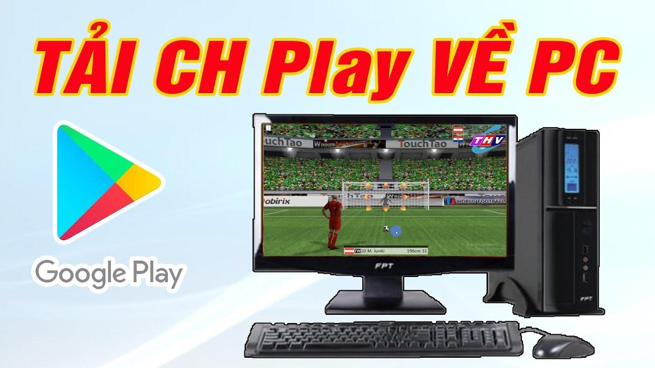 Cài các ứng dụng từ CH Play về máy tính cá nhân đơn giản