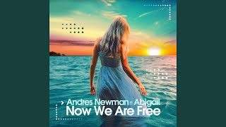 Now We Are Free (feat. Abigail) (Deep Extended)