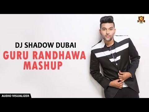 Guru Randhawa Mashup  - DJ Shadow Dubai