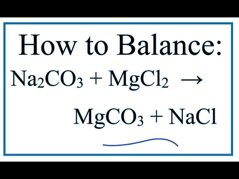 How To Balance Na2CO3 + MgCl2 = MgCO3 + NaCl (Sodium Carbonate + Magnesium Chloride)