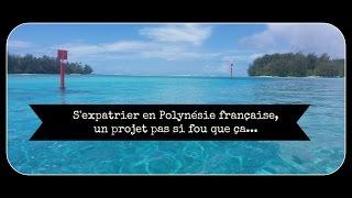 S'expatrier en Polynésie française, un projet pas si fou que ça...