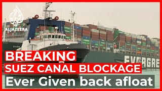 Stranded Ever Given back afloat in Suez Canal: Reports