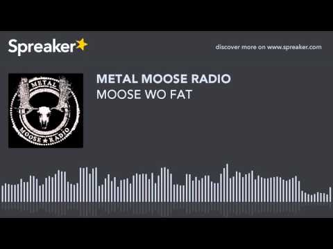 MOOSE WO FAT (made with Spreaker)