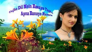 Dj Remix Tujhe Dil Mein Basaya Tujhe Apna Banaya Remix Song