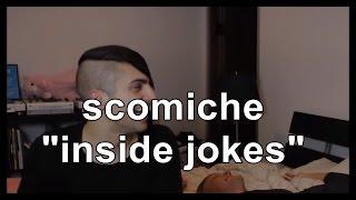 "scömìche ""inside jokes"""