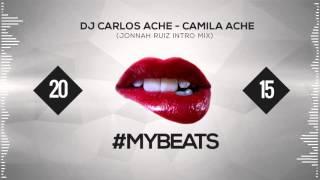 Dj Carlos Ache - Camila Ache (Jonnah Ruiz Intro Special VH Mix)