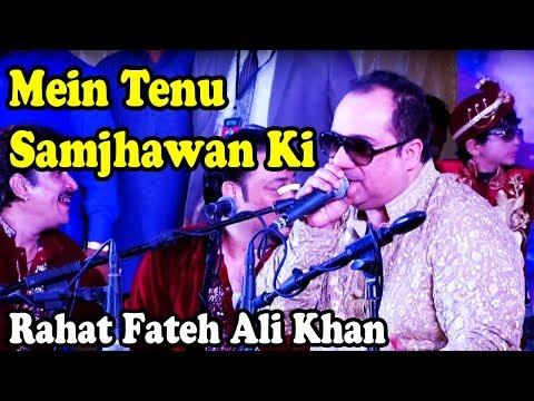 Mein Tenu Samjhawan Ke | Famous Song | Rahat Fateh Ali Khan | Sad Song 2019