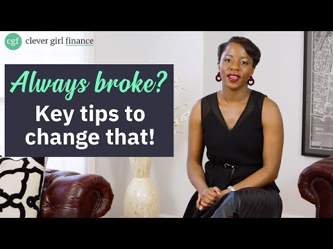 Feel Like You're Always Broke? Here's What to Do To Stop Being Broke! (9 Key Tips)