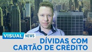 DÍVIDAS COM O CARTÃO DE CRÉDITO | Visual News