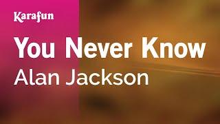 Karaoke You Never Know - Alan Jackson *