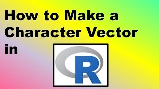 How to Make a Character Vector in R – Demonstration