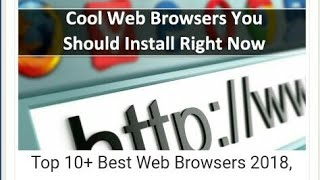 Top 10+ Best Web Browsers, You Should Install Right Now
