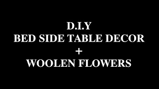 D.I.Y woollen flowers + Bed side table arrangement | Interior Designer