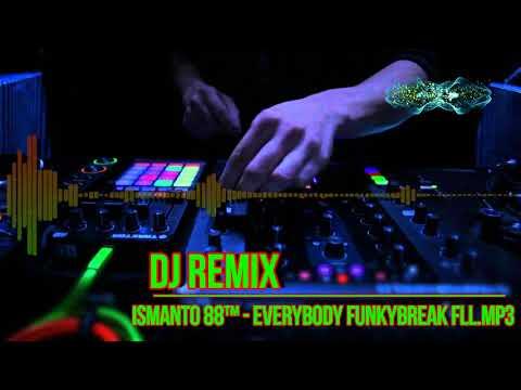 DJ REMIX [ ismanto 88 - everybody funkybreak fll.mp3 ] Mp3