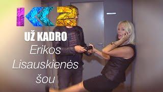 Be Tabu už kadro: KK2 Erikos Lisauskienės šou
