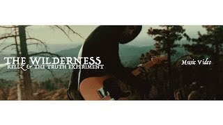 'The Wilderness' - Kellz & The Truth Experiment - Official Music Video