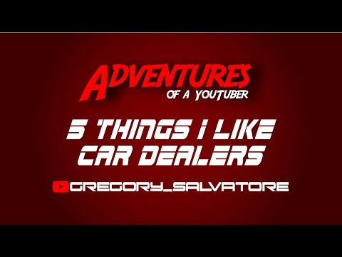 5 Things I like about car dealers    better make that 3 #youtubepack