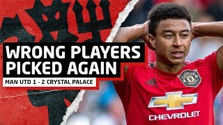 Ole Picked The Wrong Players... | Man United 1-2 Crystal Palace | United Review
