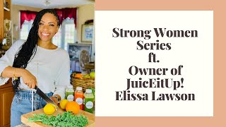 Strong Women Series Ft. Owner of JuicEitUp! Elissa Lawson