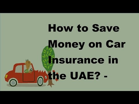How to Save Money on Car Insurance in the UAE – 2017 Car Insurance Money Saving Tips
