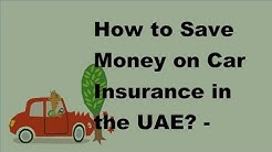 How to Save Money on Car Insurance in the UAE - 2017 Car Insurance Money Saving Tips