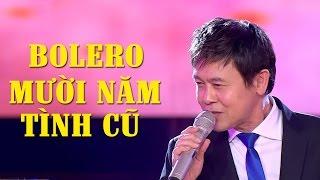 Mười Năm Tình Cũ - Liên Khúc Nhạc Bolero Trữ Tình Hay Nhất 2017