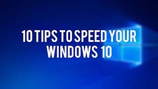 10 Tips to Speed Up Your Windows 10