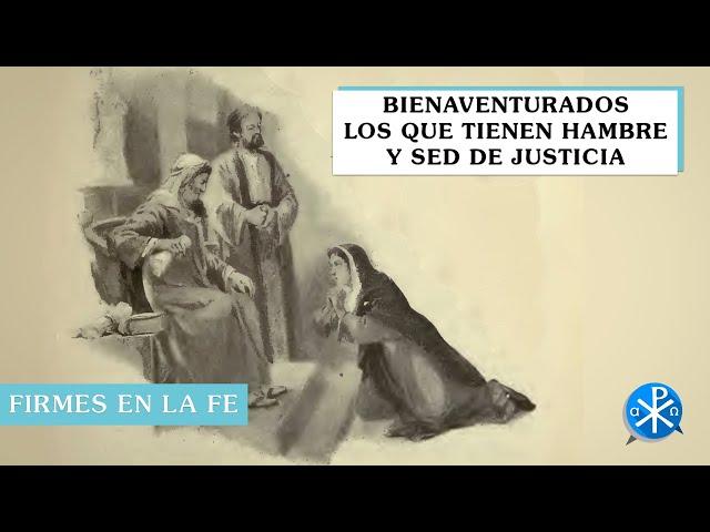 Bienaventurados los que tienen hambre y sed de justicia | Firmes en la fe - P Gabriel Zapata