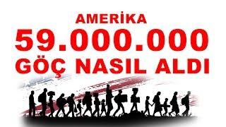AMERİKA 59 MİLYON GÖÇ NASIL ALDI ?