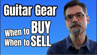 Guitar Gear: When to Buy and When to Sell