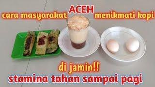 cara masyarakat ACEH menikmati kopi kopi campur telur