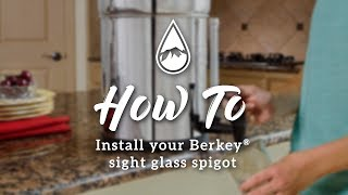 How to install the Berkey Sight Glass™ Spigot