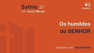 Os humildes do Senhor | Pb. Samir Moraes