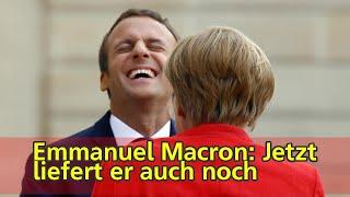 Emmanuel Macron: Jetzt liefert er auch noch