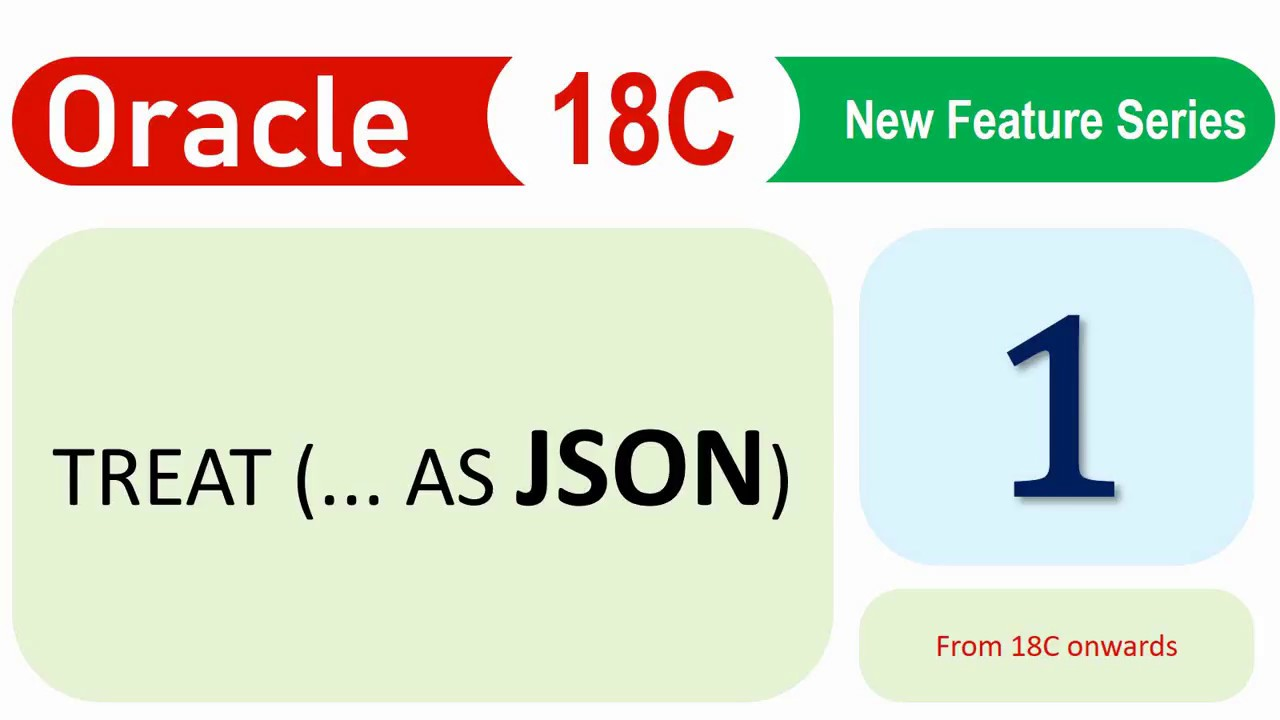 Oracle 18C New Feature Treat AS JSON Document