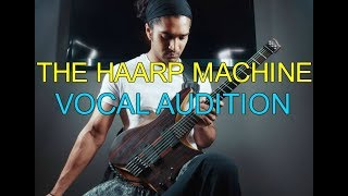 Vocal Audition for The HAARP Machin...