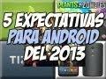 5 avisos mas esperados para android en el 2013 [informativo] - happy tech