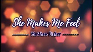 She Makes Me Feel - Matthew Fisher (KARAOKE)