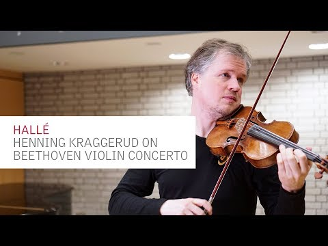 The Halle - Violinist Henning Kraggerud on Beethoven's Violin Concerto in D