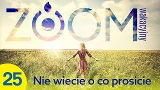 Wakacyjny ZOOM #25 - Nie wiecie o co prosicie - Inga Pozorska