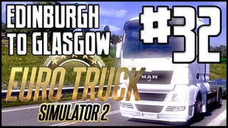 Euro Truck Simulator 2 - Ep. 32 - Edinburgh to Glasgow