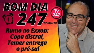 Baixar Bom dia 247 (17/6/18) – Rumo ao Exxon: Copa distrai, Temer entrega o pré-sal