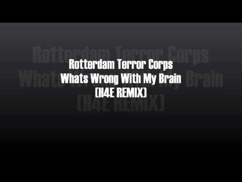 Rotterdam Terror Corps -Whats Wrong With My Brain  (H4E Remix)