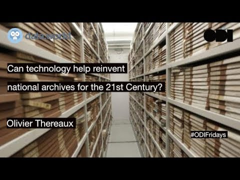 ODI Fridays: Can technology help reinvent national archives for the 21st Century?