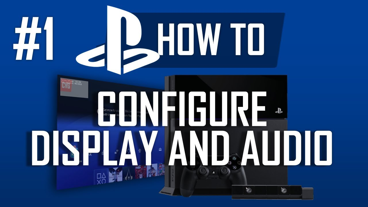How to Configure PS4 Display and Audio