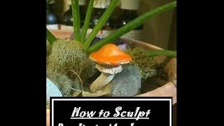 How to sculpt realistic mushroom