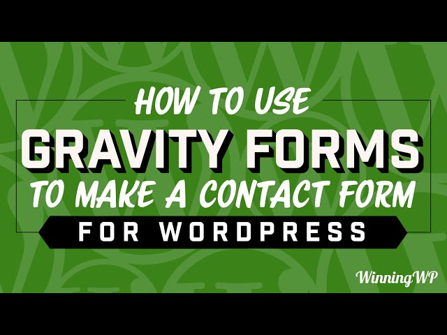 How To Use Gravity Forms To Make A Contact Form For WordPress